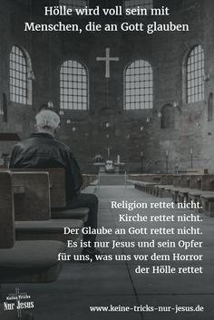 """Kein Werk von uns. Keine Tat von uns. Keine Beichte. Keine Taufe. Kein Opfer. Kein schuldbewußter religiöser Blick. Kein kirchlich organisiertes Gedöns. Keine Pilgerreise. Keine Spende. Kein Werk von uns, keine Tat von uns. Einzig und allein der Glaube an Jesus rettet uns. """"Denn durch die Gnade seid ihr gerettet worden auf Grund des Glaubens, und zwar nicht aus euch – nein, Gottes Geschenk ist es"""" (Epheser 2:8)"""