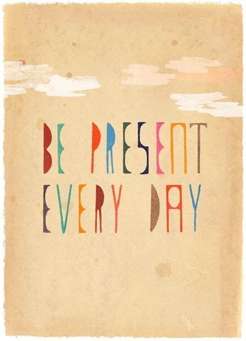 Be Present Every Day: Inspiration, Life, Quotes, Wisdom, Thought, Be Present, Presents