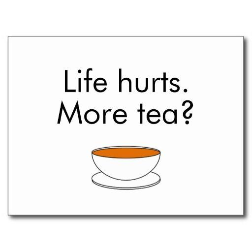 Life hurts. More tea? -- tea quote Post Card