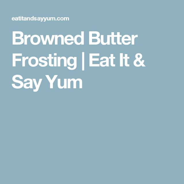 Browned Butter Frosting | Eat It & Say Yum