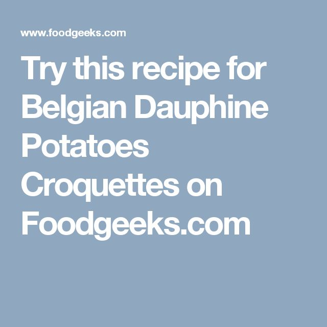Try this recipe for Belgian Dauphine Potatoes Croquettes on Foodgeeks.com