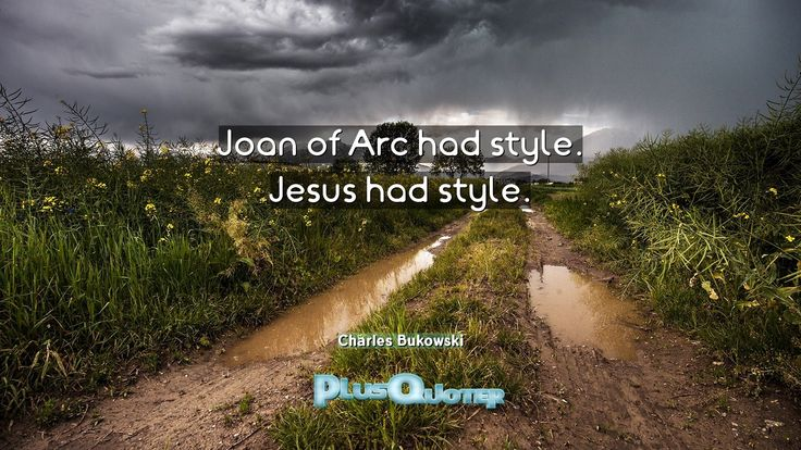 """""""Joan of Arc had style. Jesus had style.""""- Charles Bukowski. Charles Bukowski � biography: Author Profession: Author Nationality: American Born: August 16, 1920 Died: March 9, 1994 Wikipedia : About Charles Bukowski Amazone : Charles Bukowski  #Arc #Had #Jesus #Joan #Style"""