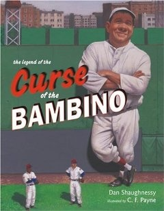 The Legend of the Curse of the Bambino: Dan Shaughnessy, C. F. Payne: 9780689872358: Amazon.com: Books
