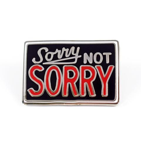 Sorry Not Sorry Pin by Joe Swec  Valley Cruise Press www.valleycruisepress.com