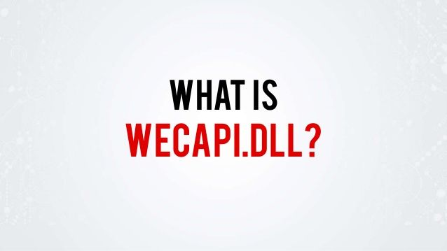 What is wecapi.dll? Read more about this: http://www.slideshare.net/fileinspect/wecapidll