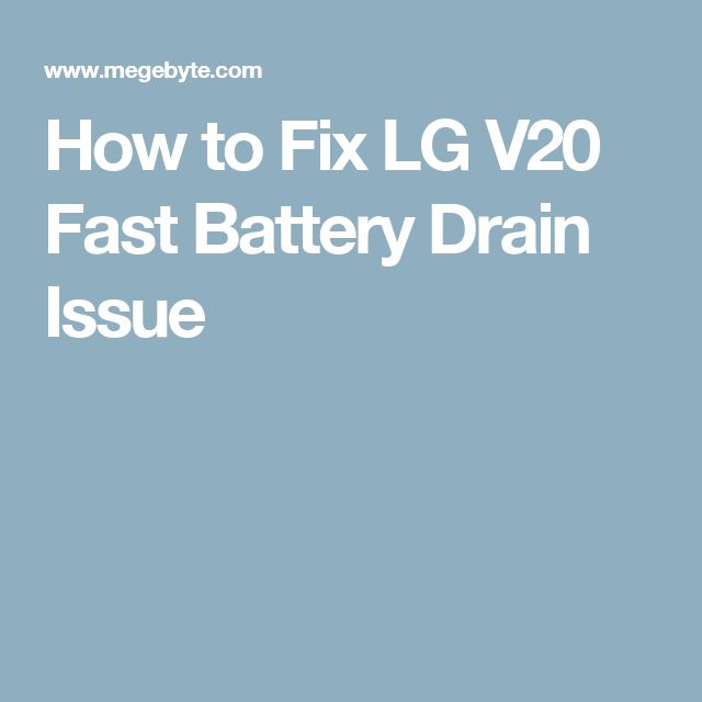How to Fix LG V20 Fast Battery Drain Issue