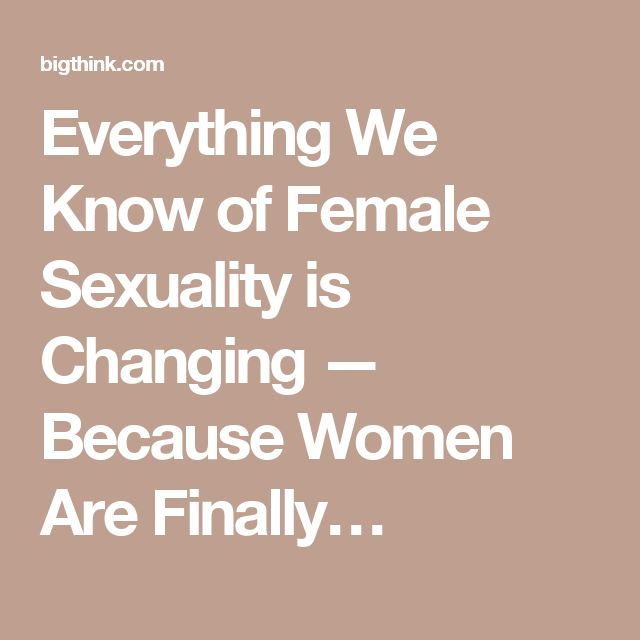 Everything We Know of Female Sexuality is Changing — Because Women Are Finally…