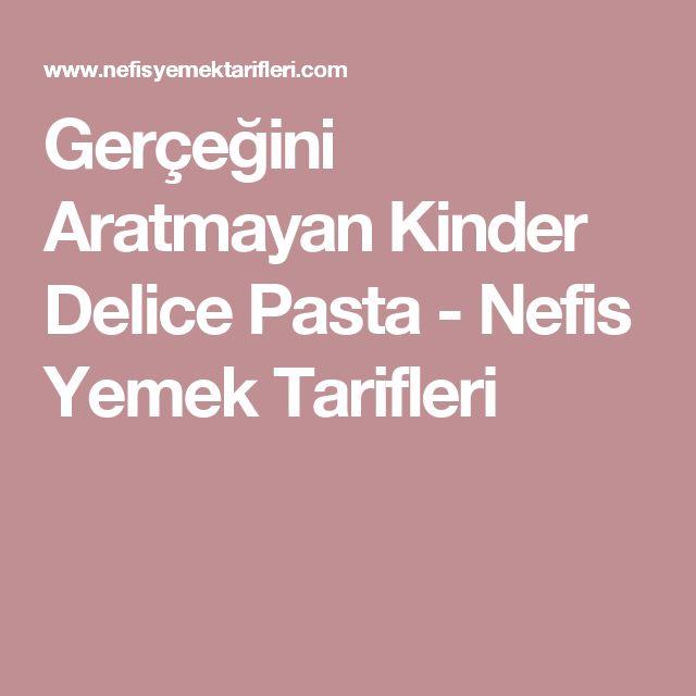 Gerçeğini Aratmayan Kinder Delice Pasta - Nefis Yemek Tarifleri