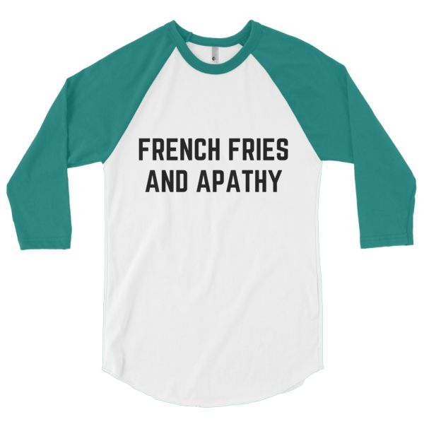 FRENCH FRIES AND APATHY - 3/4 sleeve raglan shirt