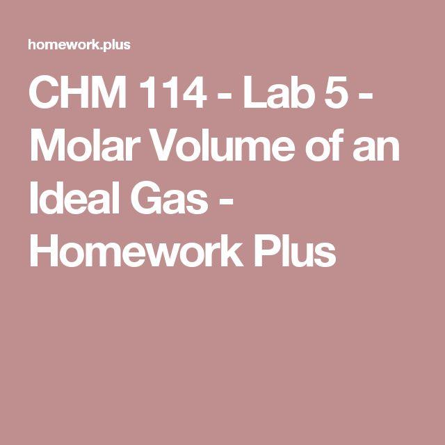 CHM 114 - Lab 5 - Molar Volume of an Ideal Gas - Homework Plus