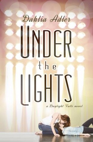Under the Lights (Daylight Falls Adler Publisher: Spencer Hill Contemporary  Release Date: June 2015 Genre: GLBT, Young Adult/New Adult, ...