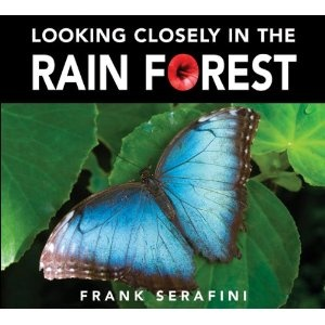 Looking Closely in the Rain Forest, written and illustrated by Frank Serafini
