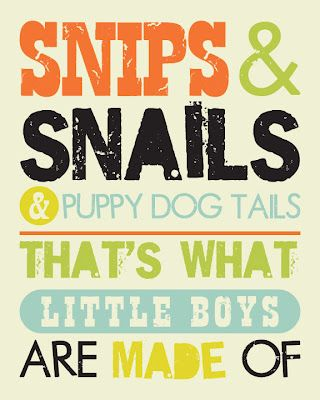 free printable print - snips and snails and puppy dog tails that's what little boys are made of...cute for our playroom