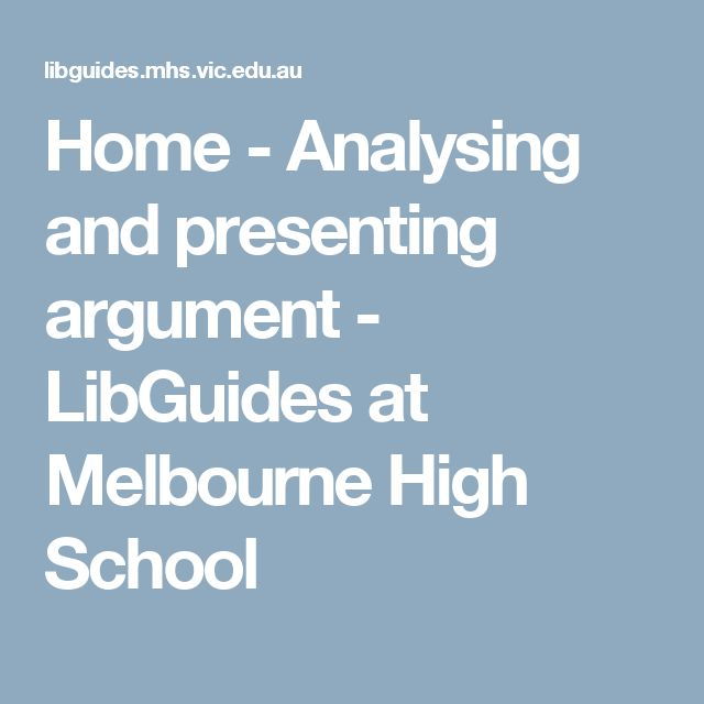 Home - Analysing and presenting argument - LibGuides at Melbourne High School