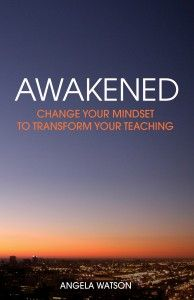 """Awakened -- Change your mindset to transform your teaching """"Do the never-ending pressures of teaching drain you emotionally? Is a lack of support and resources stealing your enthusiasm? Are the small daily hassles adding up and overwhelming you?"""""""