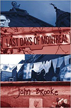 John Brooke, Last Days of Montreal: Exceptional novel that embodies the angst of the unsettling 1995 referendum across the entwined daily lives of an unforgettable cast of Montrealers