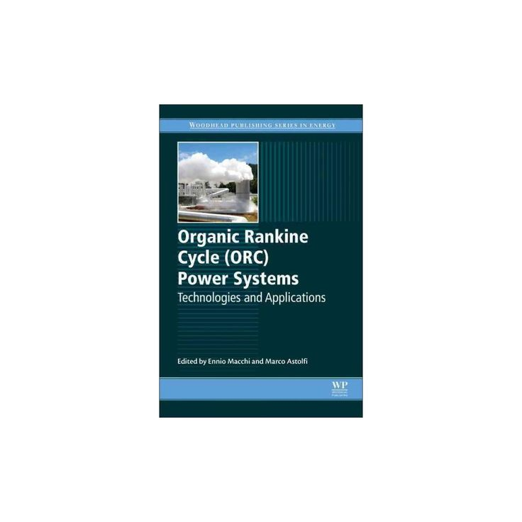 Organic Rankine Cycle (Orc) Power Systems : Technologies and Applications (Hardcover)
