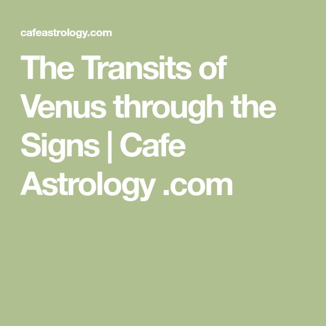 The Transits of Venus through the Signs | Cafe Astrology .com