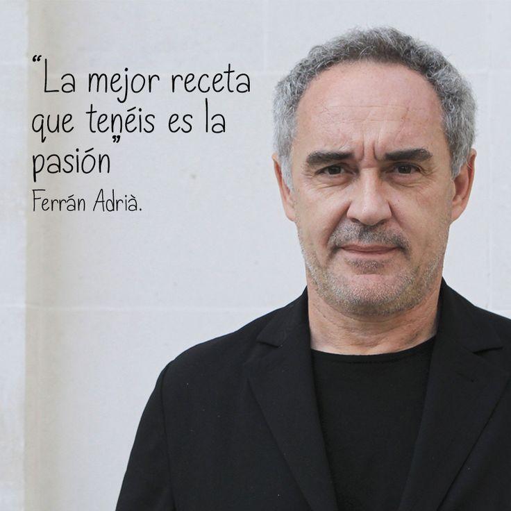 """""""La mejor receta que tenéis es la pasión"""" Ferrá Adrià #inspiración #cocina"""