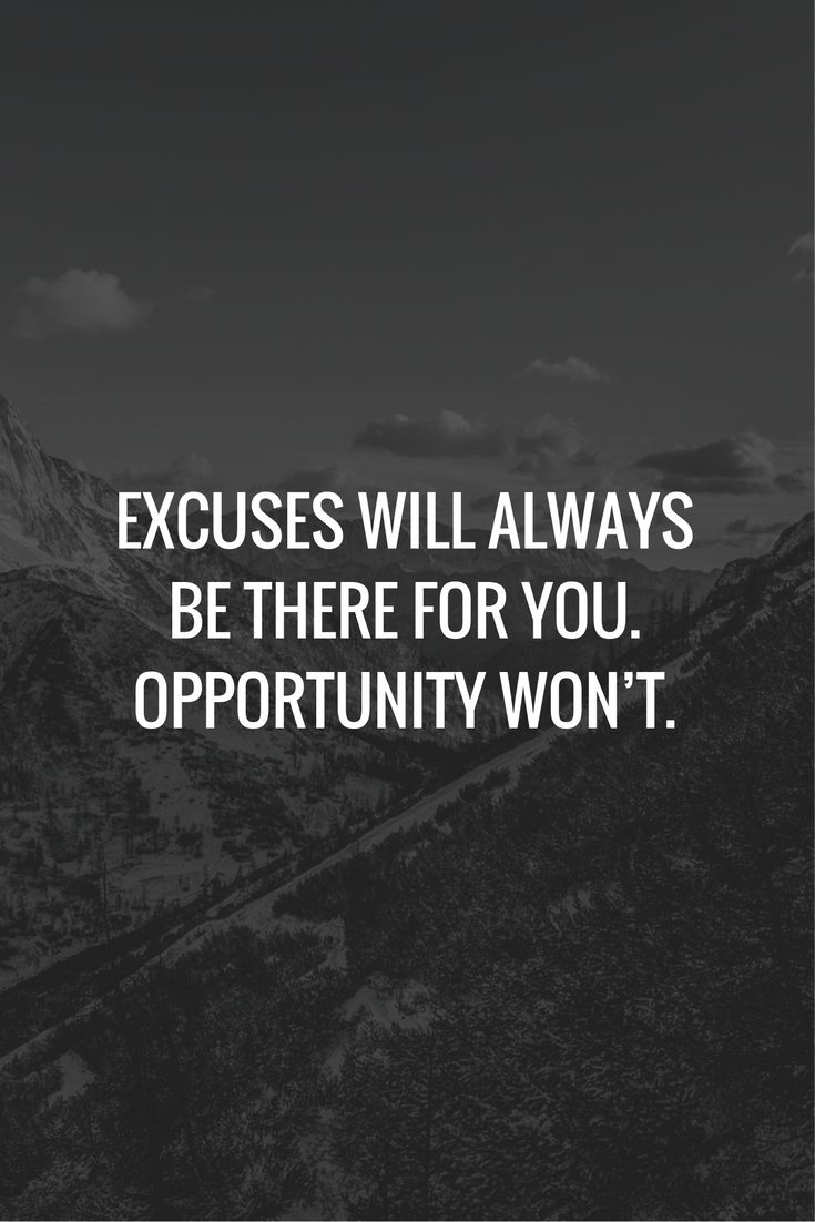 Click to find more Inspiring Quotes!  Excuses will always be there for you. Opportunity won't.