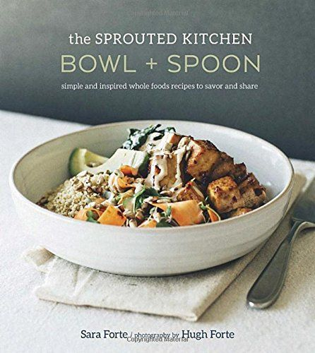 The Sprouted Kitchen Bowl and Spoon: Simple and Inspired ...