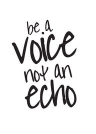 Be A Voice Not An Echo - Free Printable