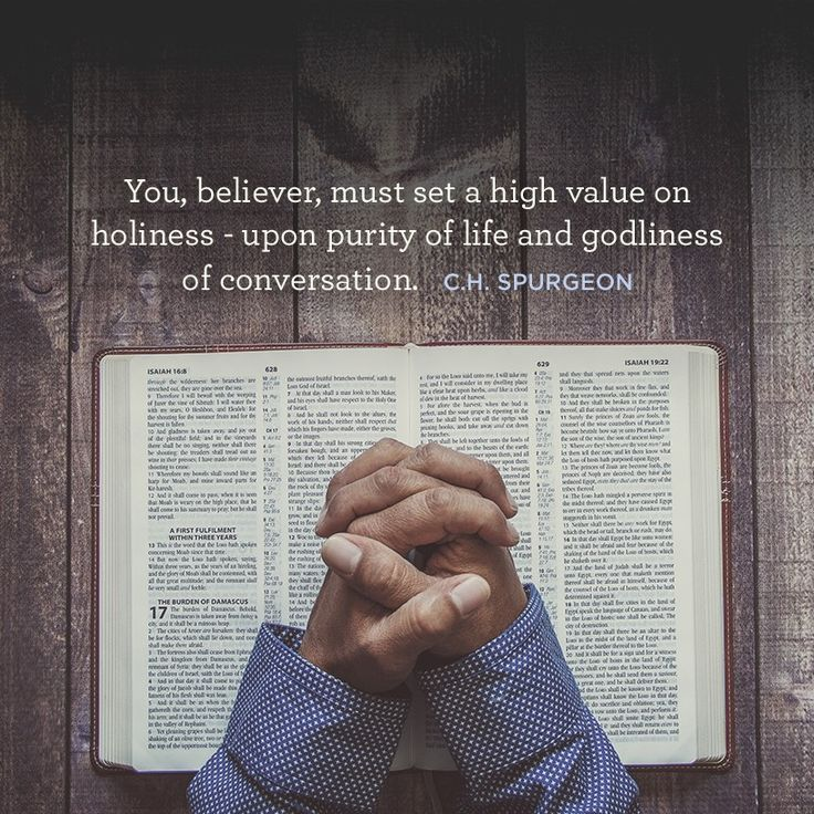 """""""You, believer, must set a high value on holiness - upon purity of life and godliness of conversation."""" –C.H. Spurgeon"""