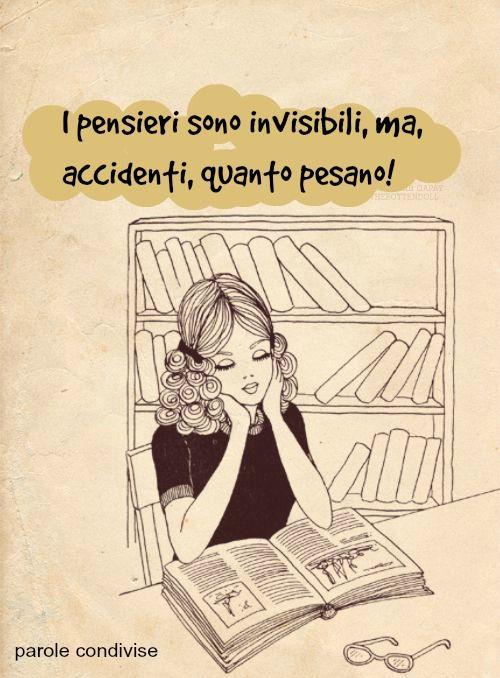 I pensieri sono invisibili,ma, accidenti, quanto pesano!