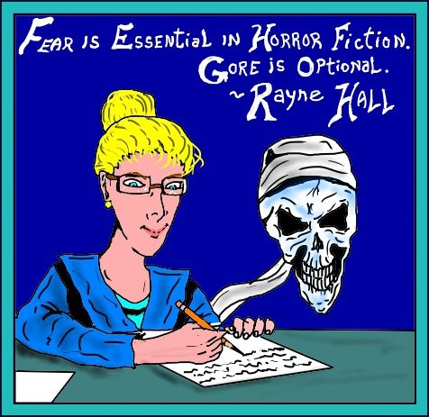""" Fear is essential in horror fiction. Gore is optional."" ~ Rayne Hall."