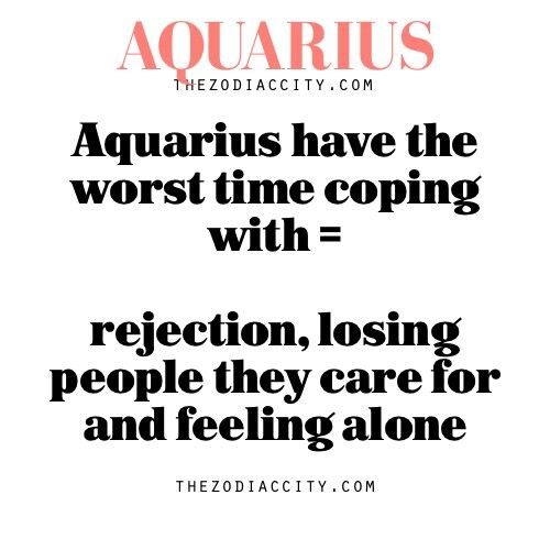 Aquarius have the worst time coping with... | My Aquarius friend and I agree with this 100%.