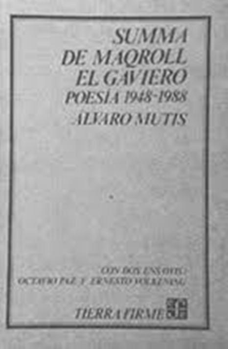 Summa de Maqroll el Gaviero Poesía 1948-1988 / Alvaro Mutis ; con dos ensayos, Los hospitales de ultramar de Octavio Paz y El mundo ancho y ajeno de Alvaro Mutis de Ernesto Volkening. México : Fondo de Cultura Económica, 1990. http://kmelot.biblioteca.udc.es/record=b1154811~S1*gag