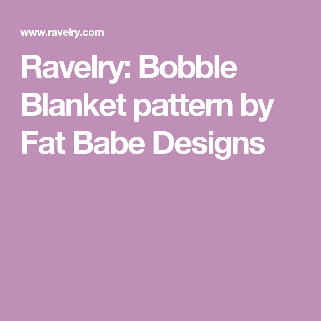 Ravelry: Bobble Blanket pattern by Fat Babe Designs