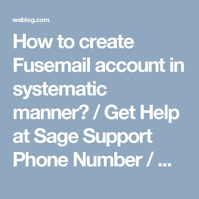 How to create Fusemail account in systematic manner? / Get Help at Sage Support Phone Number / Weblog