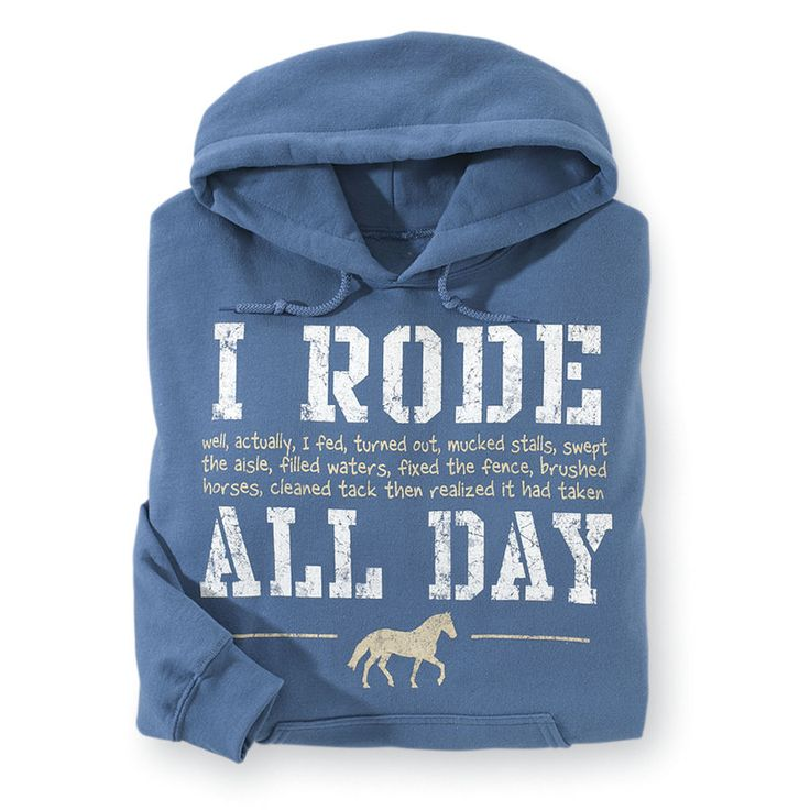 Rode All Day Hoodie - Horse Themed Gifts, Clothing, Jewelry and Accessories all for Horse Lovers | Back In The Saddle