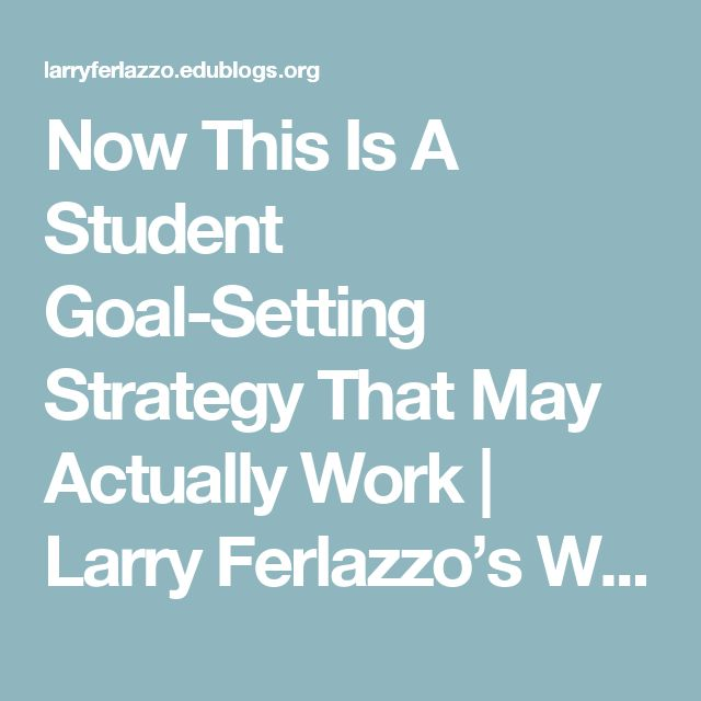 Now This Is A Student Goal-Setting Strategy That May Actually Work | Larry Ferlazzo's Websites of the Day…
