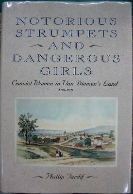 Notorious Strumpets and Dangerous Girls : convict women in Van Diemen's Land 1803-1829.