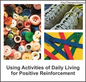 Your Therapy Source: Using Activities of Daily Living for Positive Reinforcement. Pinned by SOS Inc. Resources. Follow all our boards at pinterest.com/sostherapy/ for therapy resources.