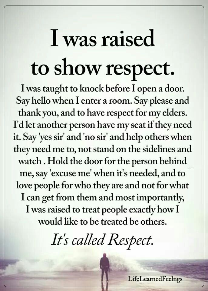In A World That S Filled With Underparented Spolied And Entitled Kids I Am Proud That My Parents Raised Me Right Respect Quotes Words Life Quotes