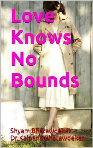 "Limited period Free download of the novel ""Love Knows No Bounds"" by Shyam Bhatawdekar, http://www.amazon.com/dp/B00HO2KFMA/ref=cm_sw_r_pi_dp_hwOtub1HQ2EKH"