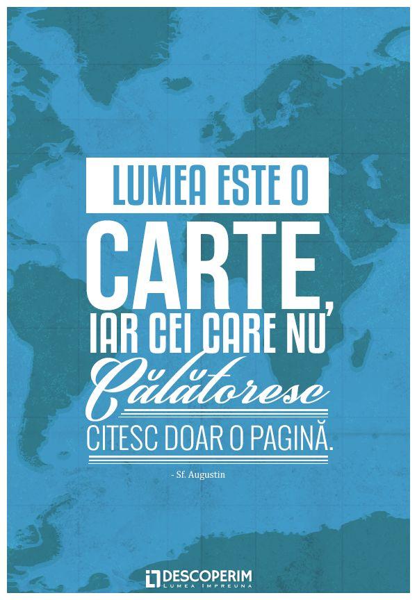 Lumea este o carte, iar cei care nu călătoresc citesc doar o pagină. - Sf. Augustin.  www.dli.ro