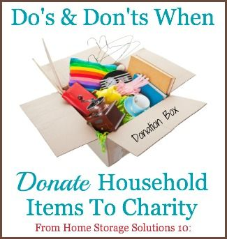 The do's and don'ts for properly donating household items to charity, so everyone is happy and fulfilled. http://www.home-storage-solutions-101.com/donate-household-items-to-charity.html