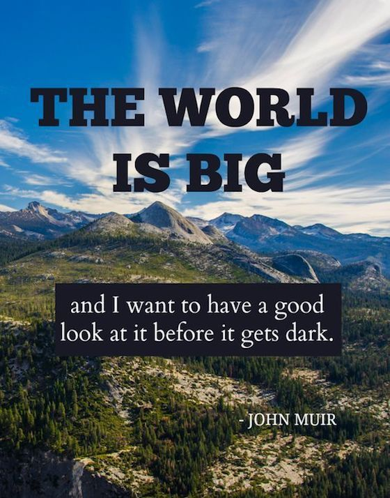 The Compleat Traveller: The world is big and I want to have a good look at it before it gets dark. ~ John Muir