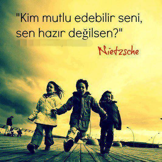 Kim mutlu edebilir seni, sen hazır değilsen? - Nietzsche