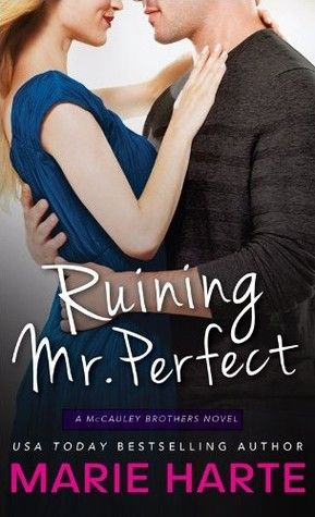 Ruining Mr. Perfect  by Marie Harte  Series: The McCauley Brothers #3  Also in this series: The Troublemaker Next Door, How to Handle a Heartbreaker  Publisher: Sourcebooks  on October 7,2014  Genres: Contemporary Romance