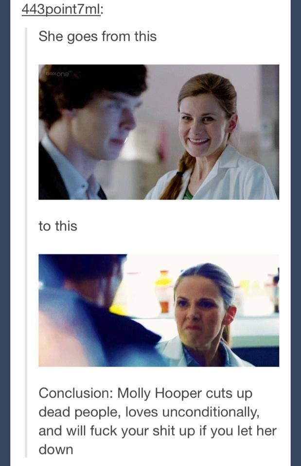 Molly Hooper is amazing and no one will ever convince me otherwise. Sorry for the language