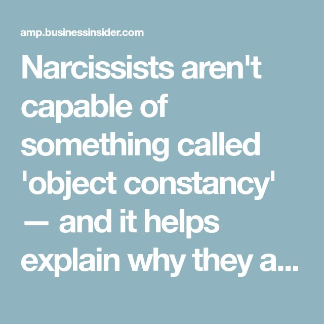 Narcissists aren't capable of something called 'object constancy' — and it helps explain why they are so cruel to the people they date