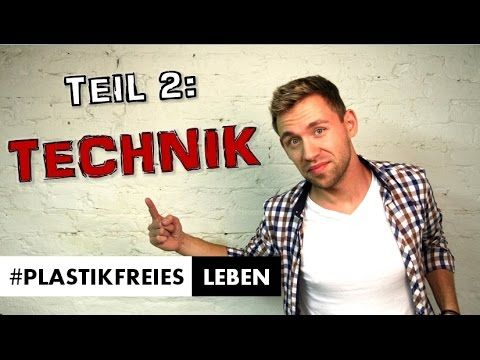 "#PlastikfreiesLEBEN - Teil 2 ""Technik"" - YouTube"