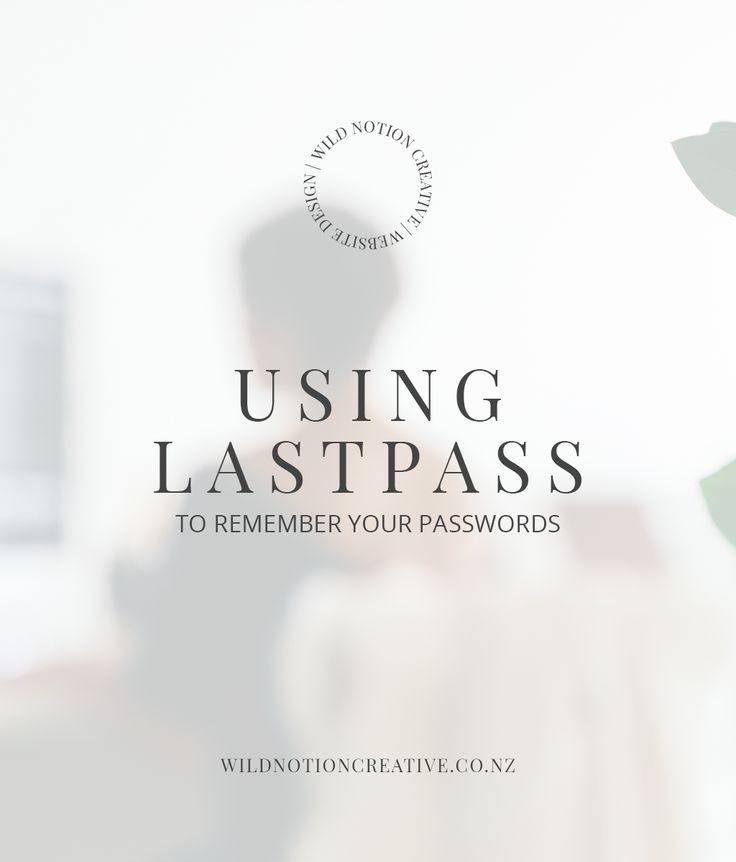 Let LastPass Remember Your Passwords So You Don't Have To - Wild Notion Creative