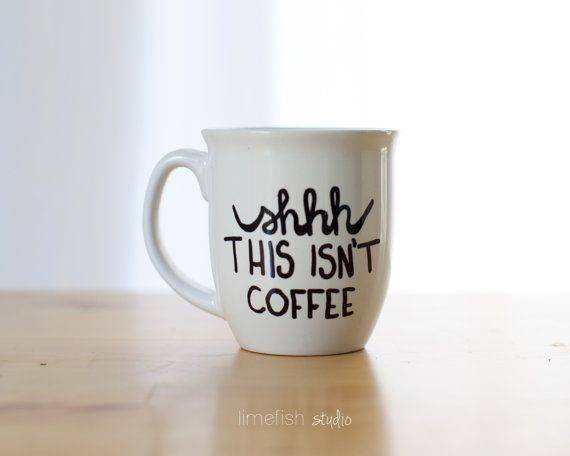 Shhh this isn 39 t coffee coffee mug hand painted by limefishshop on etsy funny coffee mugs - Funny coffee thermos ...