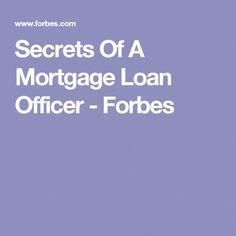 Secrets Of A Mortgage Loan Officer Secrets Of A Mortgage Loan Officer – Forbes